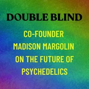 DoubleBlind Co-Founder Madison Margolin On the Future of Psychedelics