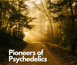 The Pioneers of Psychedelics